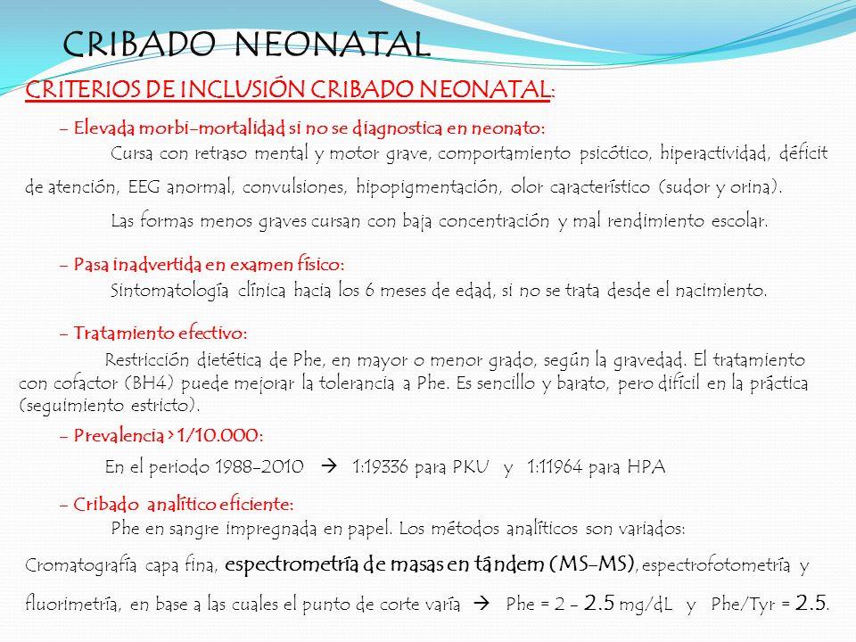 CRIBADO NEONATAL CRITERIOS DE INCLUSIÓN CRIBADO NEONATAL: - Elevada morbi-mortalidad si no se diagnostica en neonato: