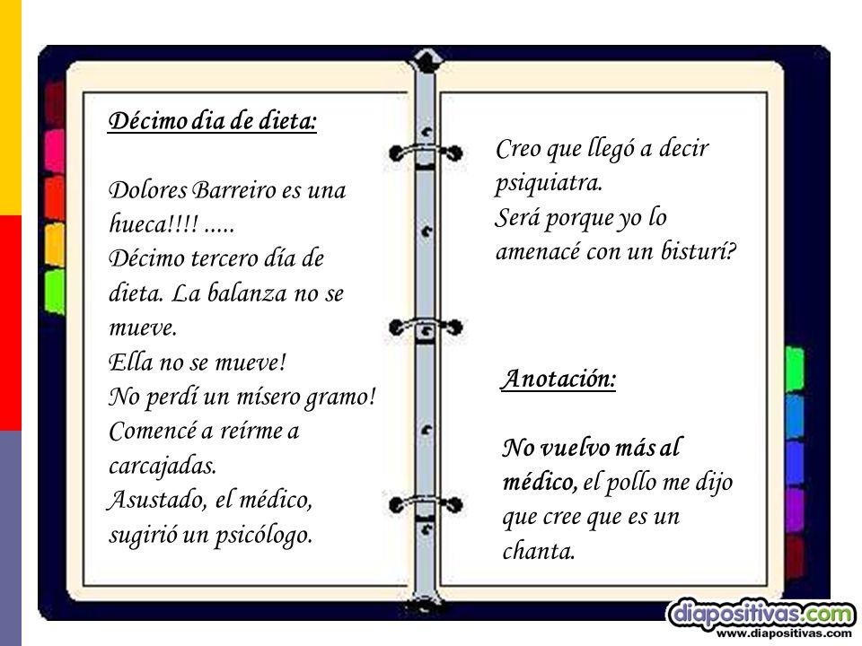 Décimo dia de dieta: Dolores Barreiro es una hueca!!!! ..... Décimo tercero día de dieta. La balanza no se mueve.