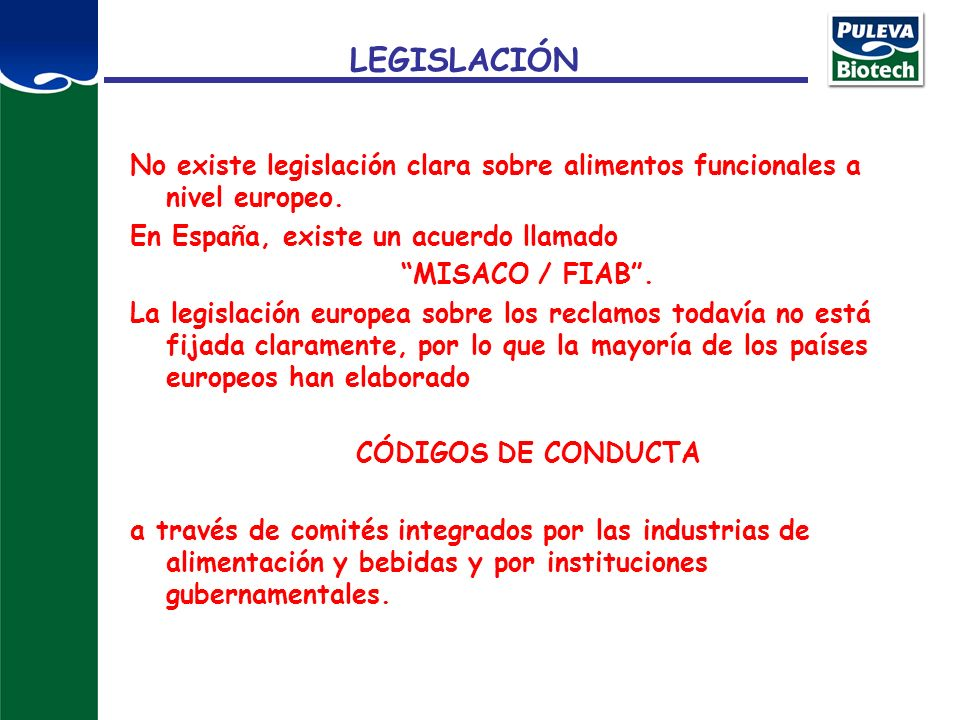 LEGISLACIÓN No existe legislación clara sobre alimentos funcionales a nivel europeo. En España, existe un acuerdo llamado.