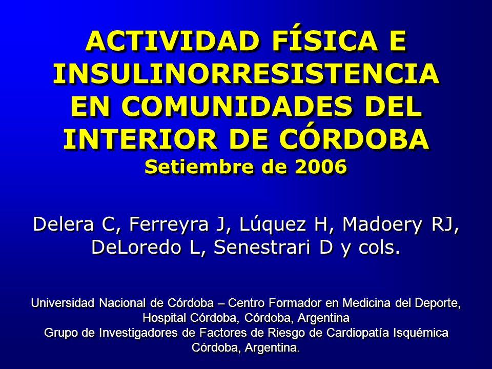 ACTIVIDAD FÍSICA E INSULINORRESISTENCIA EN COMUNIDADES DEL INTERIOR DE CÓRDOBA Setiembre de 2006