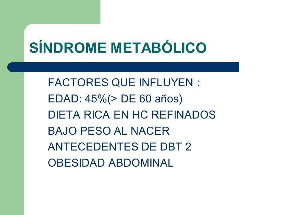 SÍNDROME METABÓLICO FACTORES QUE INFLUYEN : EDAD: 45%(> DE 60 años)