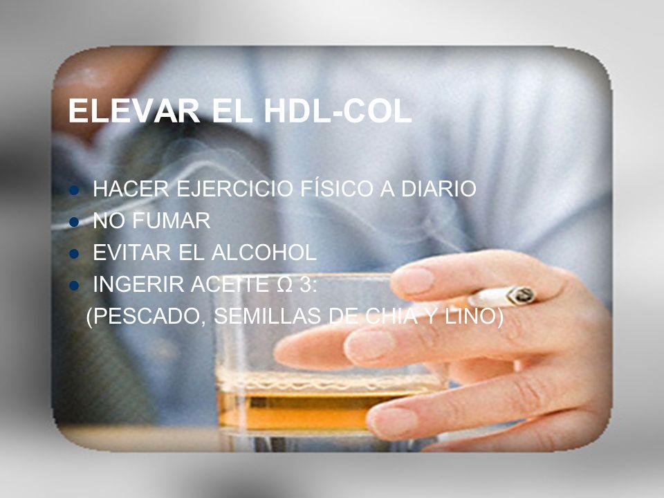 ELEVAR EL HDL-COL HACER EJERCICIO FÍSICO A DIARIO NO FUMAR