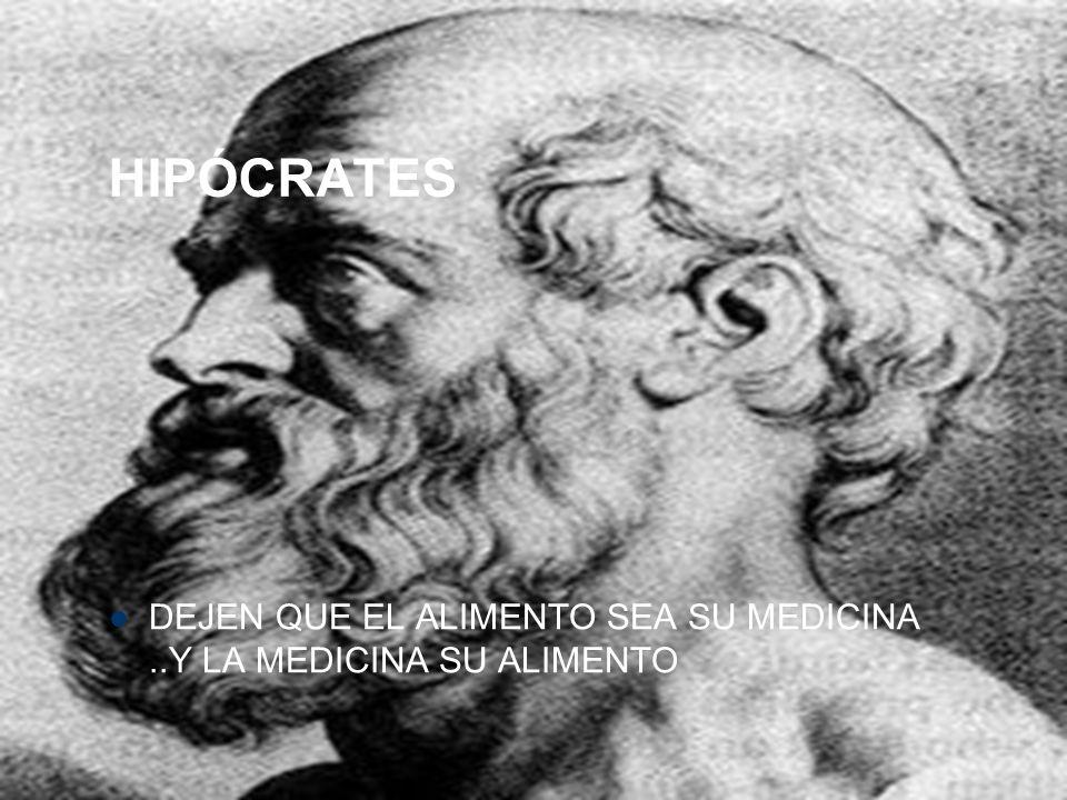 HIPÓCRATES DEJEN QUE EL ALIMENTO SEA SU MEDICINA ..Y LA MEDICINA SU ALIMENTO