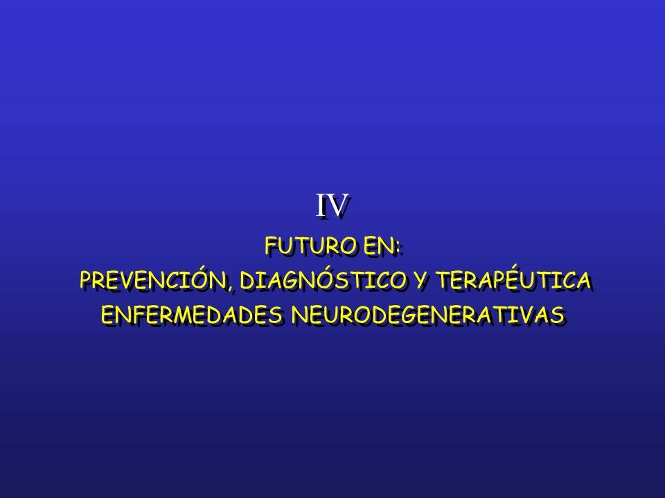 IV FUTURO EN: PREVENCIÓN, DIAGNÓSTICO Y TERAPÉUTICA