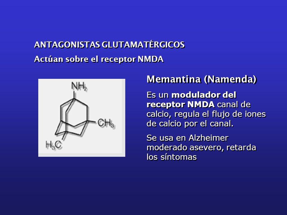 Memantina (Namenda) ANTAGONISTAS GLUTAMATÉRGICOS