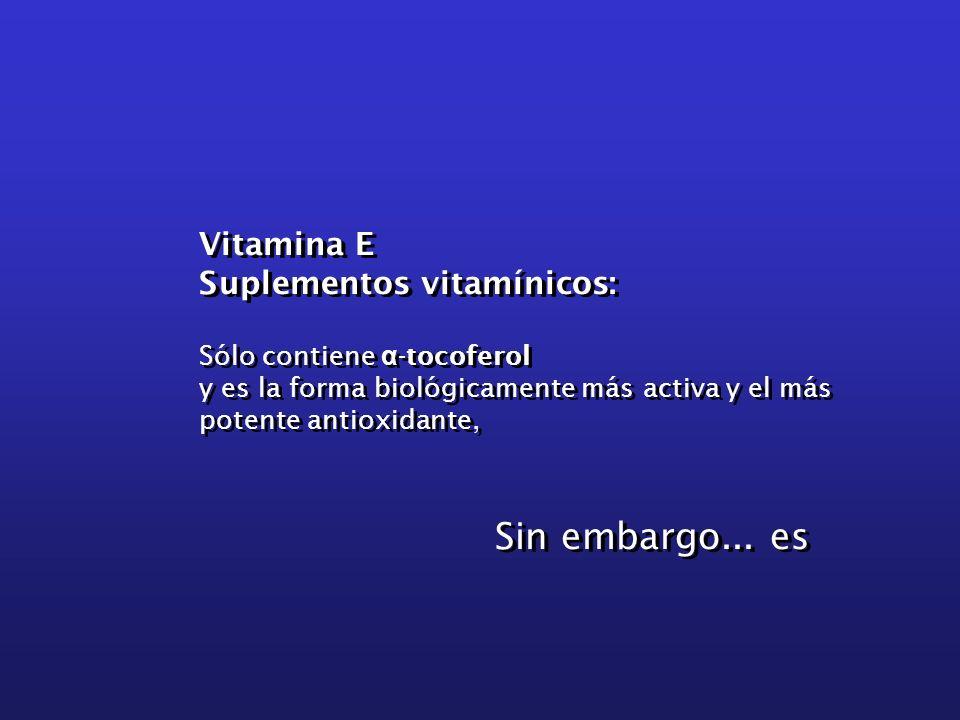 Sin embargo... es Vitamina E Suplementos vitamínicos: