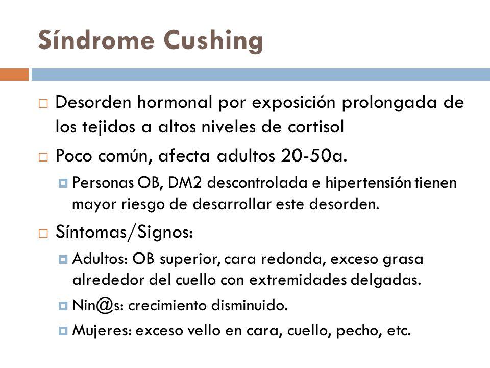 Síndrome Cushing Desorden hormonal por exposición prolongada de los tejidos a altos niveles de cortisol.