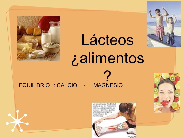 Lácteos ¿alimentos EQUILIBRIO : CALCIO - MAGNESIO