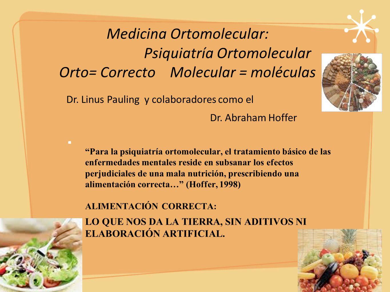 Medicina Ortomolecular: Psiquiatría Ortomolecular Orto= Correcto Molecular = moléculas