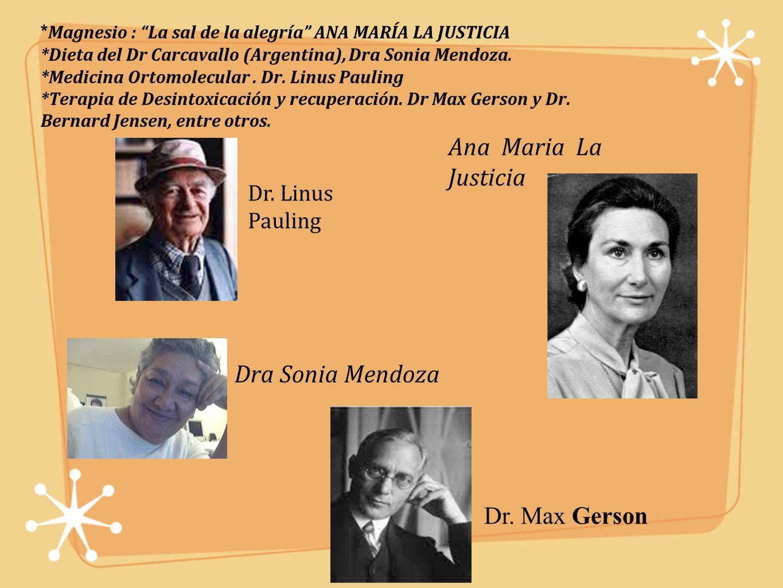 Ana Maria La Justicia Dra Sonia Mendoza Dr. Max Gerson