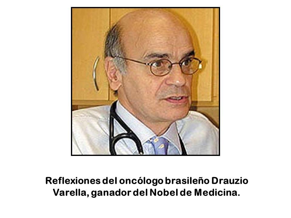 Reflexiones del oncólogo brasileño Drauzio Varella, ganador del Nobel de Medicina.