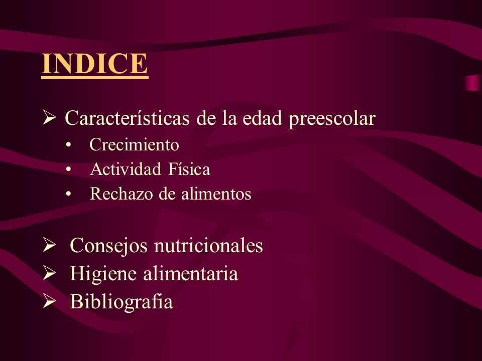 INDICE Características de la edad preescolar Consejos nutricionales