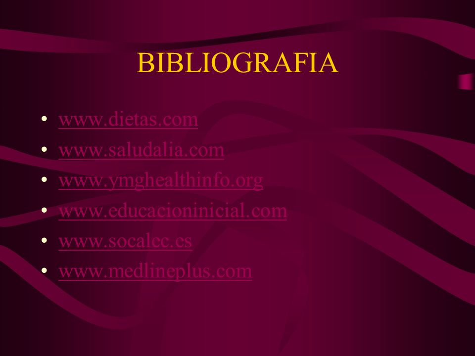 BIBLIOGRAFIA www.dietas.com www.saludalia.com www.ymghealthinfo.org