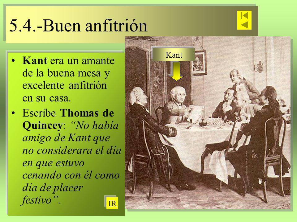 5.4.-Buen anfitrión Kant. Kant era un amante de la buena mesa y excelente anfitrión en su casa.