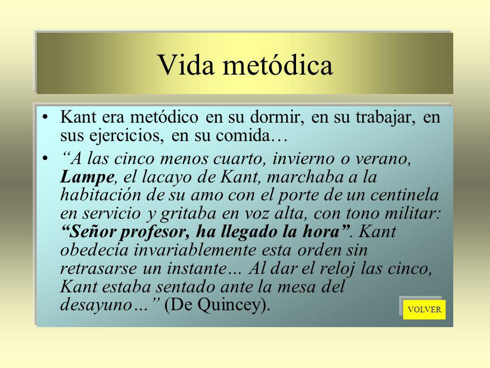 Vida metódica Kant era metódico en su dormir, en su trabajar, en sus ejercicios, en su comida…