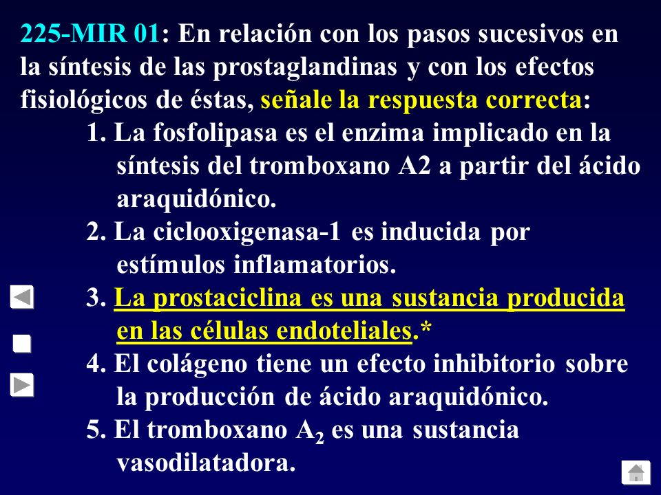 225-MIR 01: En relación con los pasos sucesivos en la síntesis de las prostaglandinas y con los efectos fisiológicos de éstas, señale la respuesta correcta: