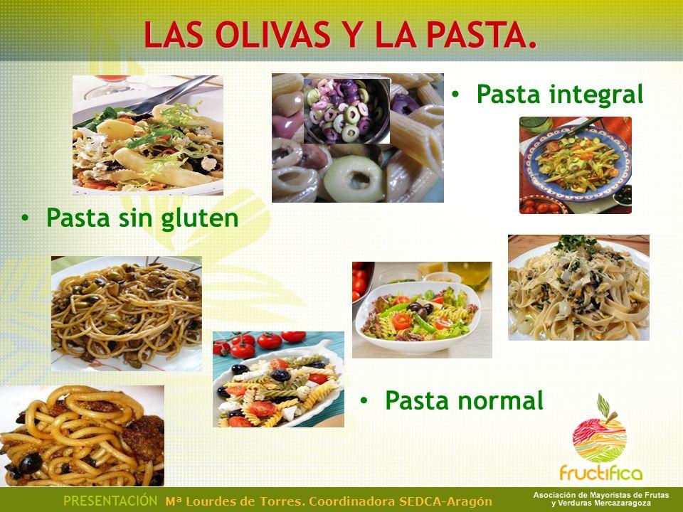 LAS OLIVAS Y LA PASTA. Pasta integral Pasta sin gluten Pasta normal