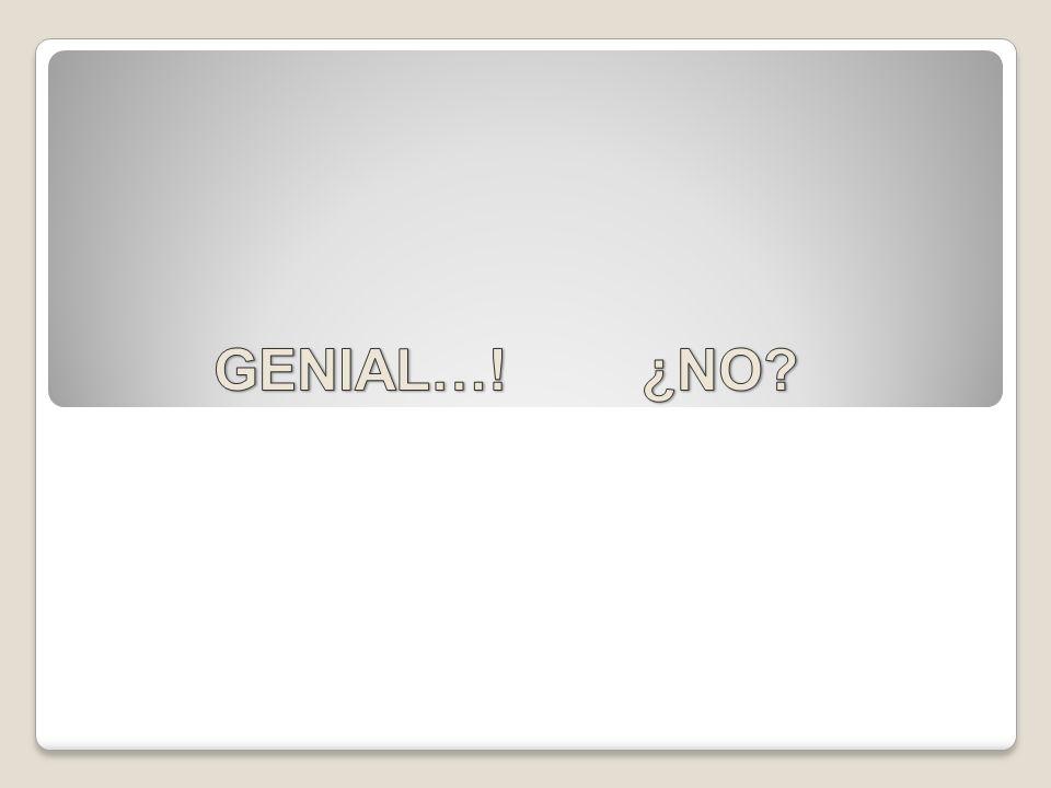 GENIAL…! ¿NO