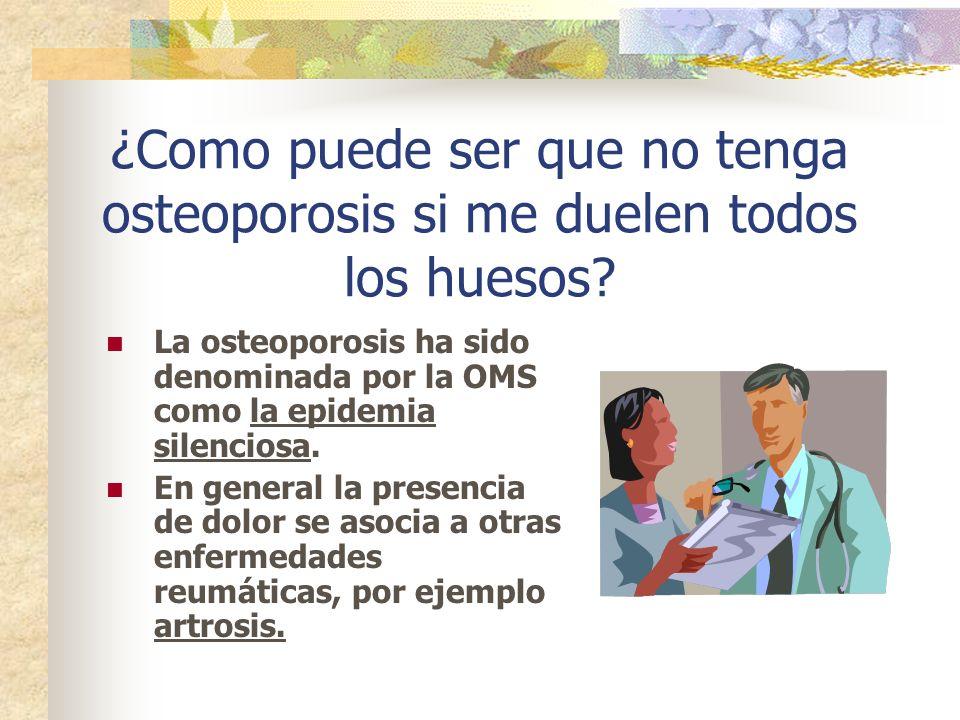 ¿Como puede ser que no tenga osteoporosis si me duelen todos los huesos