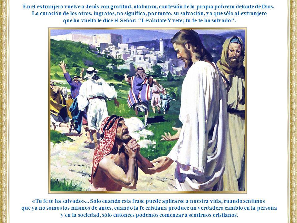 En el extranjero vuelve a Jesús con gratitud, alabanza, confesión de la propia pobreza delante de Dios.