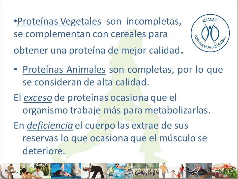 Proteínas Vegetales son incompletas, se complementan con cereales para obtener una proteína de mejor calidad.