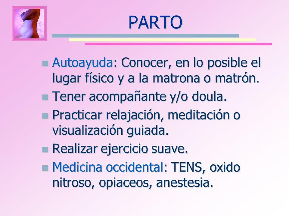 PARTO Autoayuda: Conocer, en lo posible el lugar físico y a la matrona o matrón. Tener acompañante y/o doula.