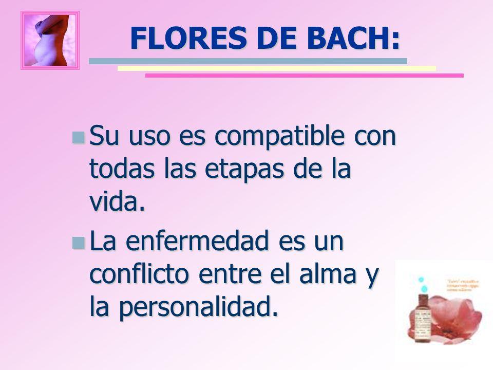 FLORES DE BACH: Su uso es compatible con todas las etapas de la vida.