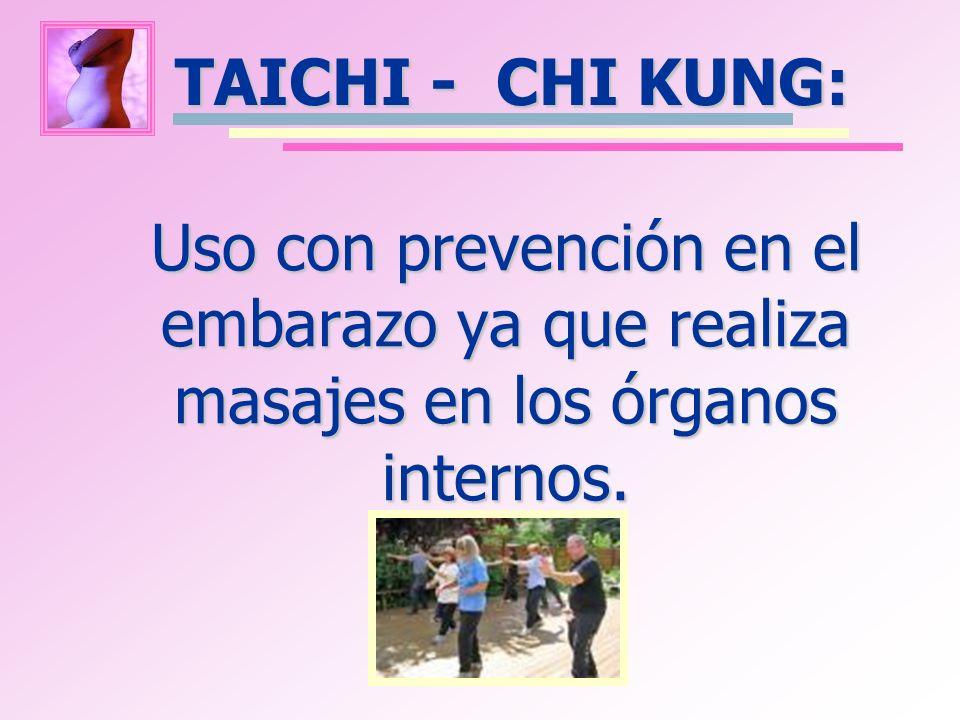TAICHI - CHI KUNG: Uso con prevención en el embarazo ya que realiza masajes en los órganos internos.