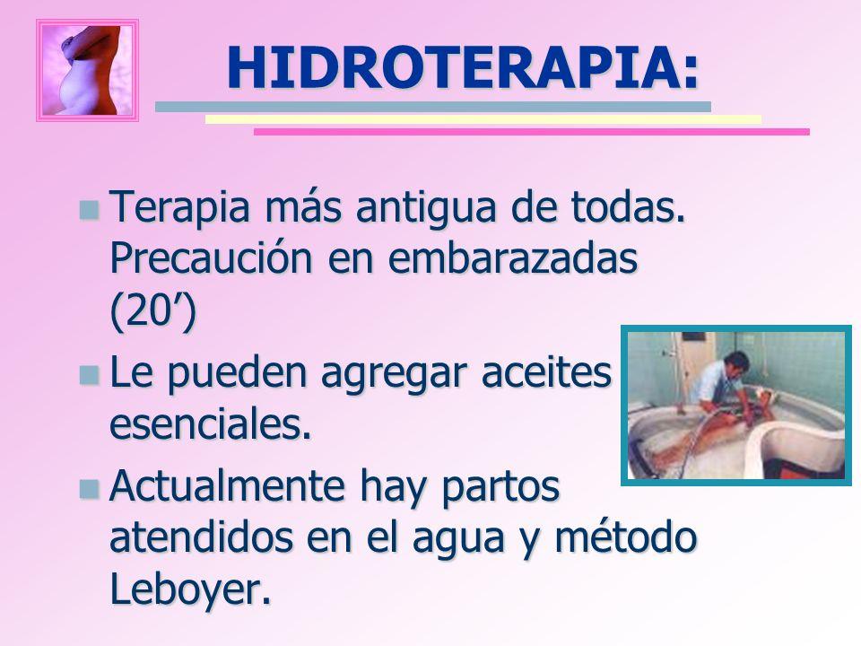 HIDROTERAPIA: Terapia más antigua de todas. Precaución en embarazadas (20') Le pueden agregar aceites esenciales.
