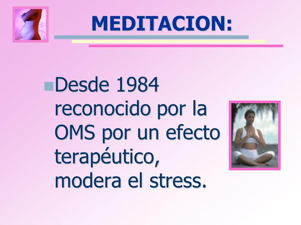 MEDITACION: Desde 1984 reconocido por la OMS por un efecto terapéutico, modera el stress.