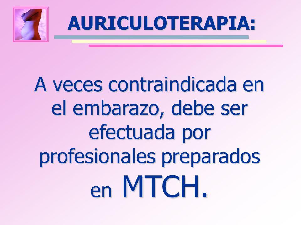 AURICULOTERAPIA: A veces contraindicada en el embarazo, debe ser efectuada por profesionales preparados en MTCH.