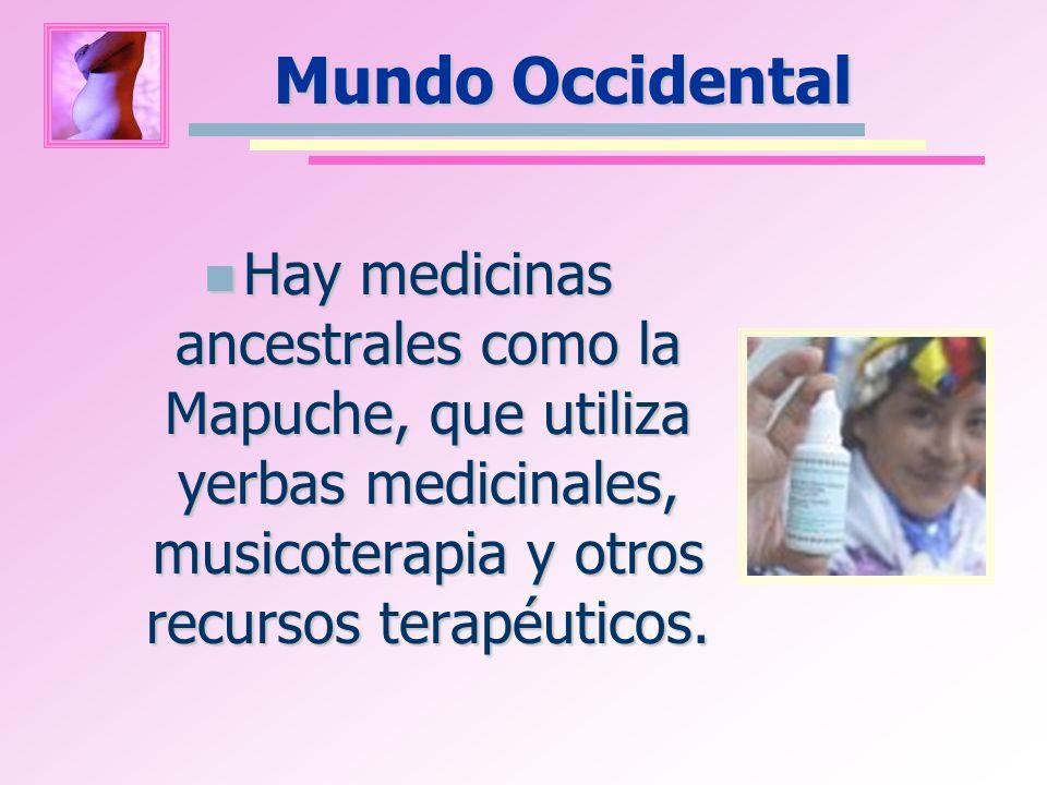 Mundo Occidental Hay medicinas ancestrales como la Mapuche, que utiliza yerbas medicinales, musicoterapia y otros recursos terapéuticos.