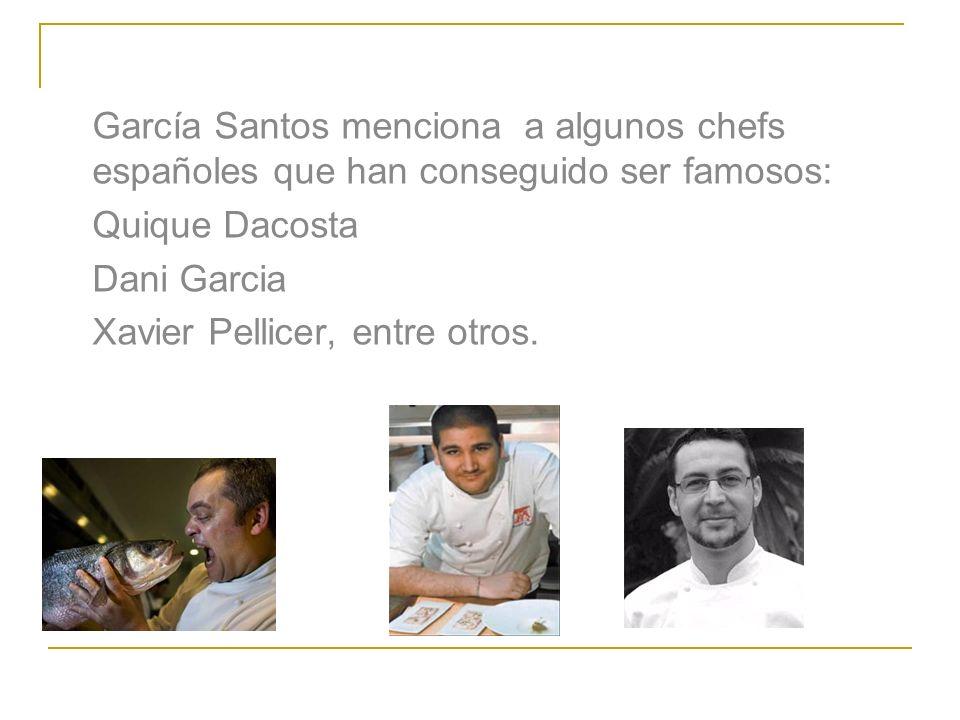 García Santos menciona a algunos chefs españoles que han conseguido ser famosos: