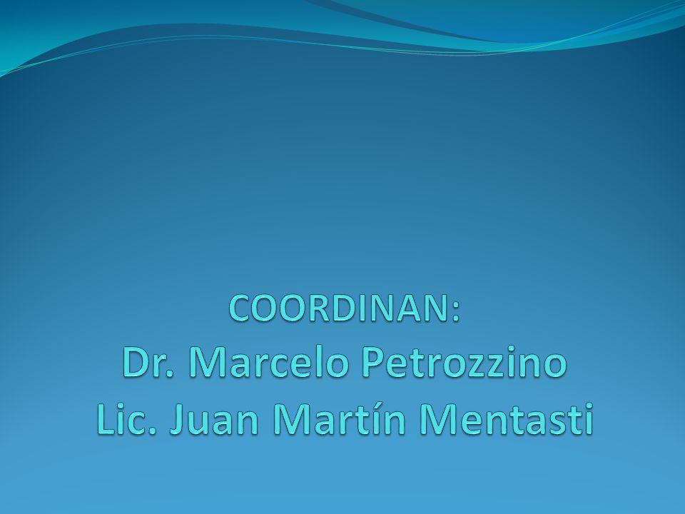 COORDINAN: Dr. Marcelo Petrozzino Lic. Juan Martín Mentasti