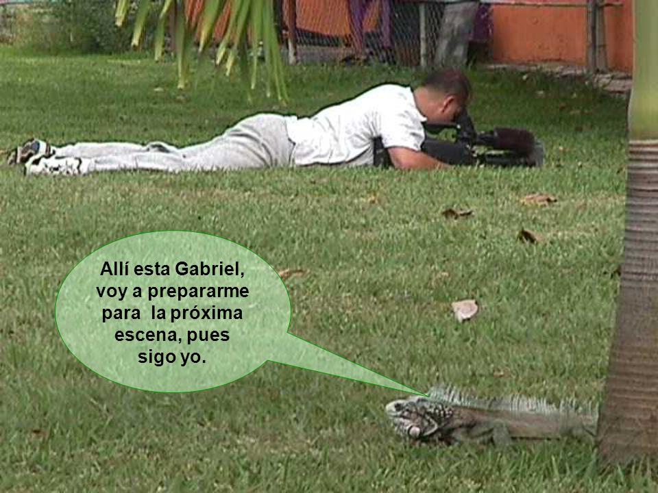 Allí esta Gabriel, voy a prepararme para la próxima escena, pues sigo yo.