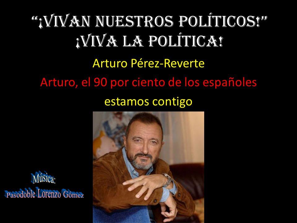 ¡Vivan nuestros políticos! ¡Viva la política!