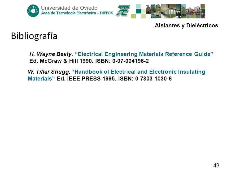 BibliografíaH. Wayne Beaty. Electrical Engineering Materials Reference Guide Ed. McGraw & Hill 1990. ISBN: 0-07-004196-2.