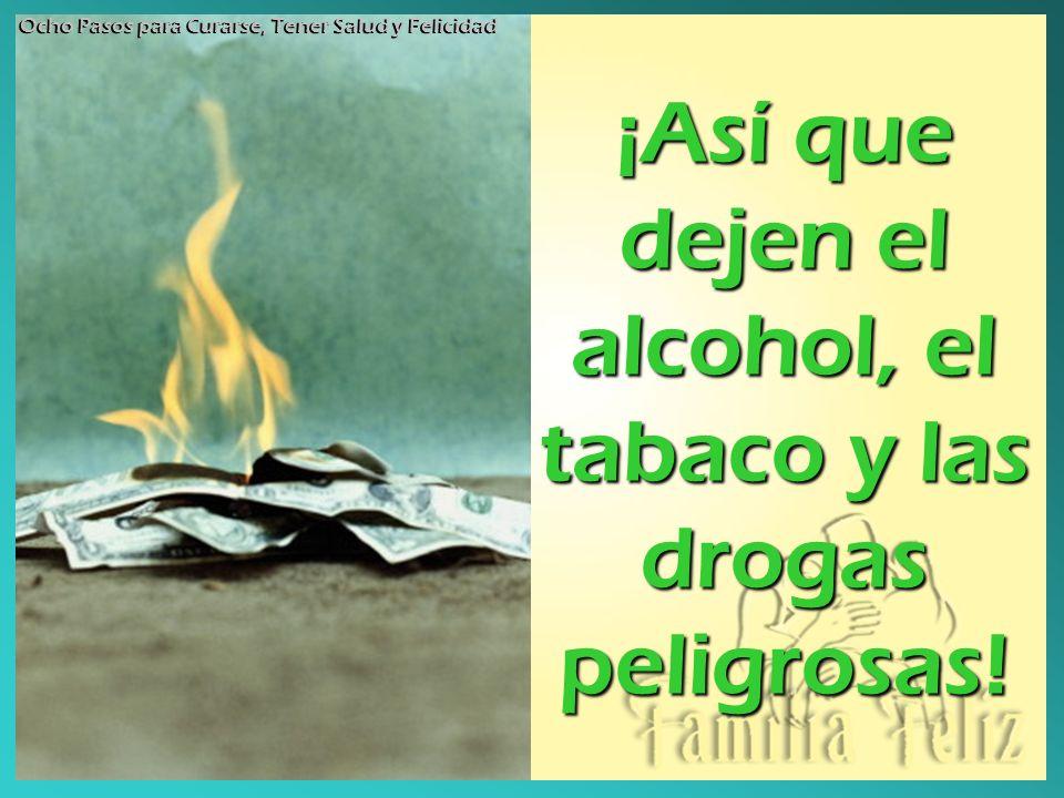 ¡Así que dejen el alcohol, el tabaco y las drogas peligrosas!