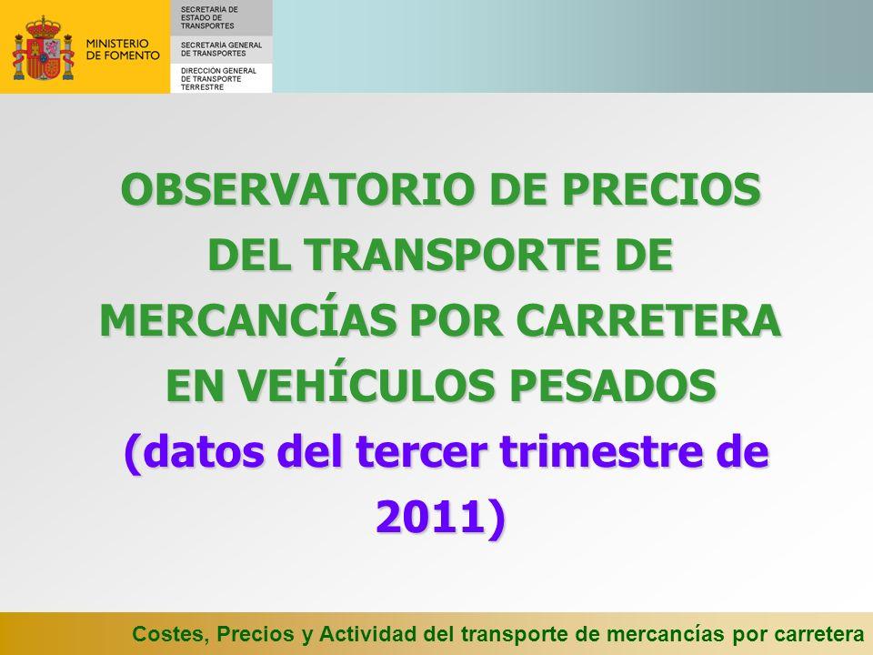 OBSERVATORIO DE PRECIOS DEL TRANSPORTE DE MERCANCÍAS POR CARRETERA EN VEHÍCULOS PESADOS (datos del tercer trimestre de 2011)