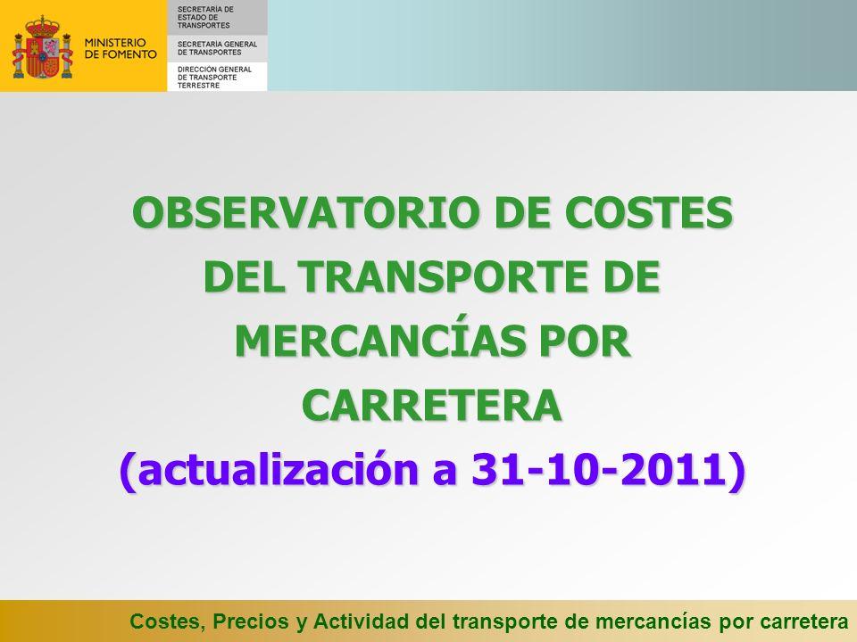 OBSERVATORIO DE COSTES DEL TRANSPORTE DE MERCANCÍAS POR CARRETERA (actualización a 31-10-2011)