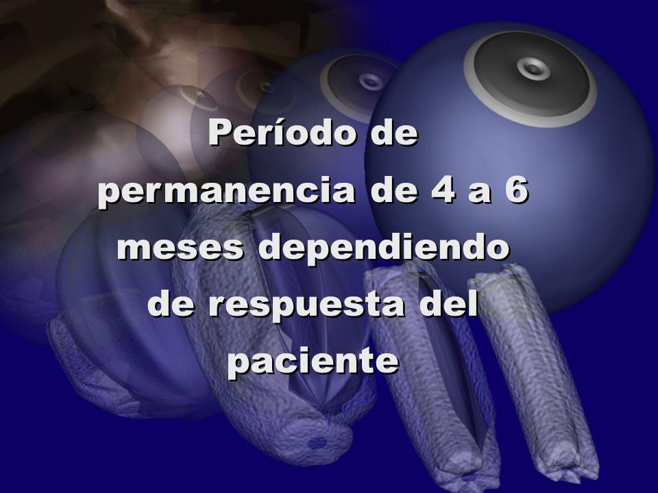 Período de permanencia de 4 a 6 meses dependiendo de respuesta del paciente