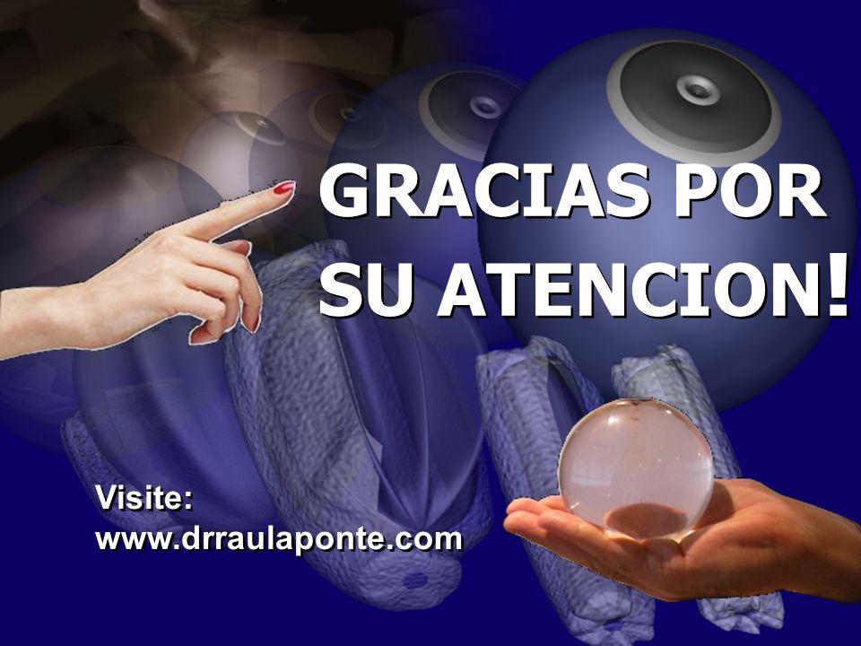 GRACIAS POR SU ATENCION! Visite: www.drraulaponte.com