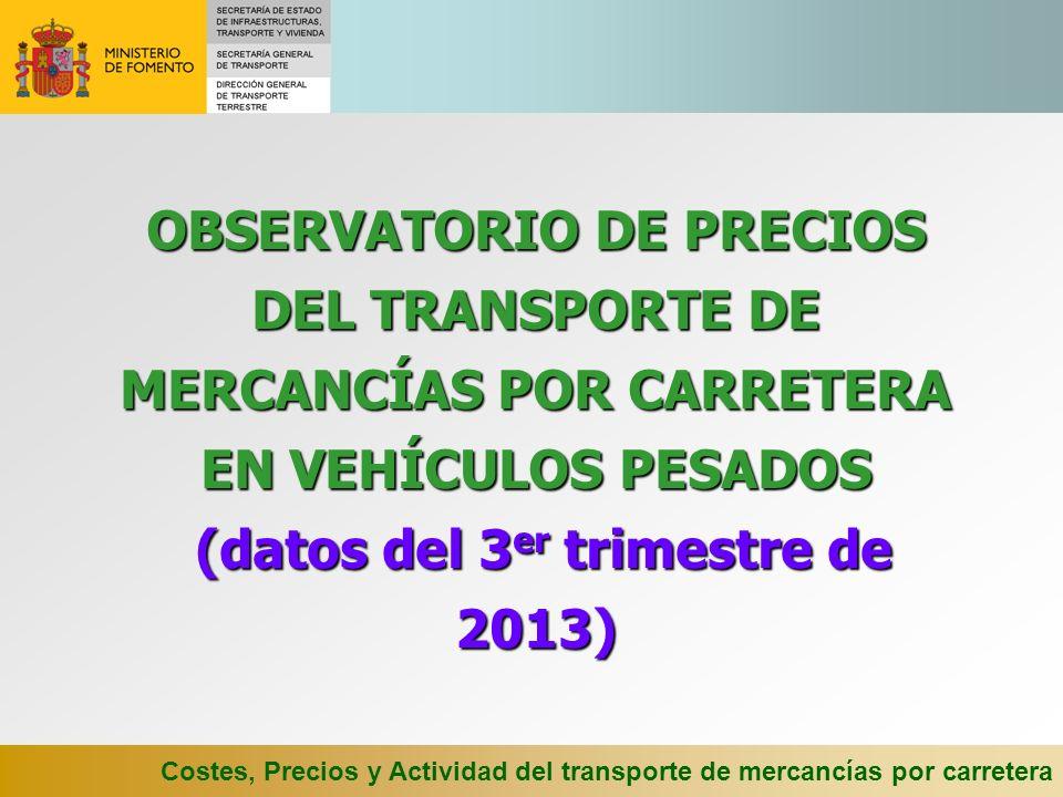 OBSERVATORIO DE PRECIOS DEL TRANSPORTE DE MERCANCÍAS POR CARRETERA EN VEHÍCULOS PESADOS (datos del 3er trimestre de 2013)