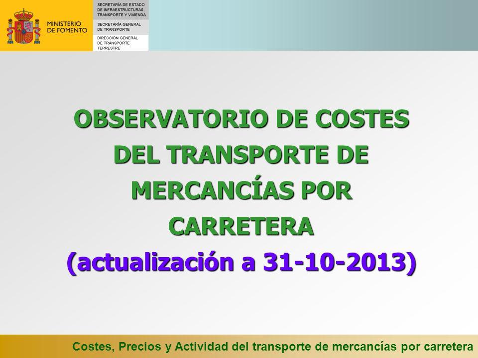OBSERVATORIO DE COSTES DEL TRANSPORTE DE MERCANCÍAS POR CARRETERA (actualización a 31-10-2013)