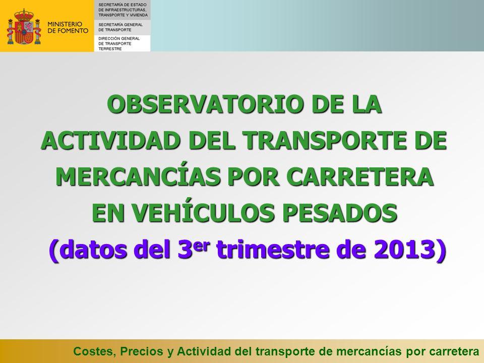 OBSERVATORIO DE LA ACTIVIDAD DEL TRANSPORTE DE MERCANCÍAS POR CARRETERA EN VEHÍCULOS PESADOS (datos del 3er trimestre de 2013)