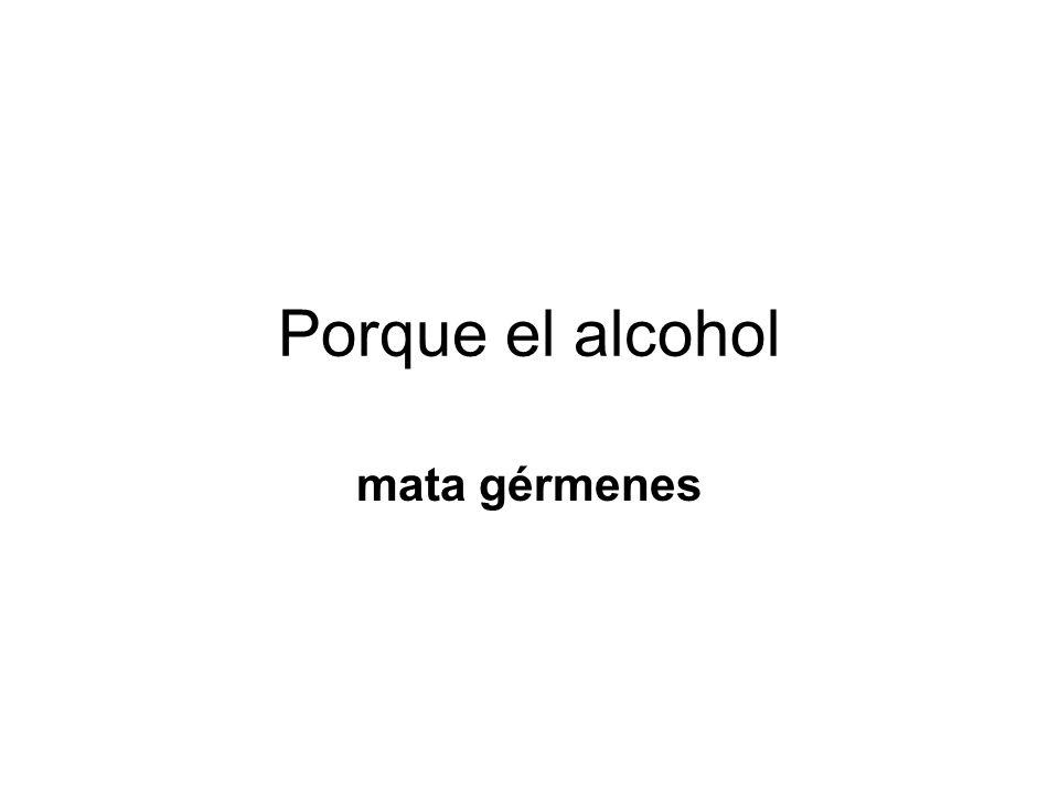 Porque el alcohol mata gérmenes