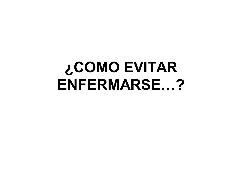 ¿COMO EVITAR ENFERMARSE…