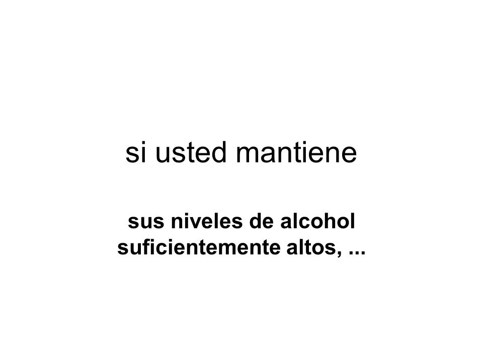 sus niveles de alcohol suficientemente altos, ...