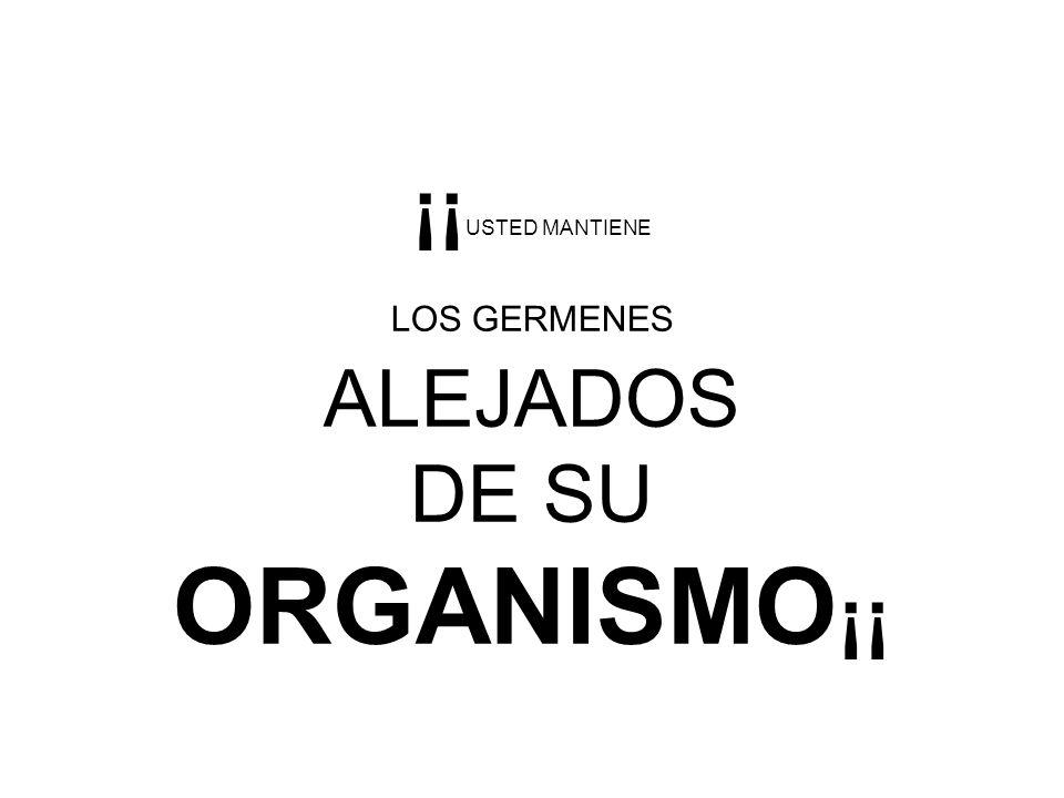 ¡¡USTED MANTIENE LOS GERMENES ALEJADOS DE SU ORGANISMO¡¡
