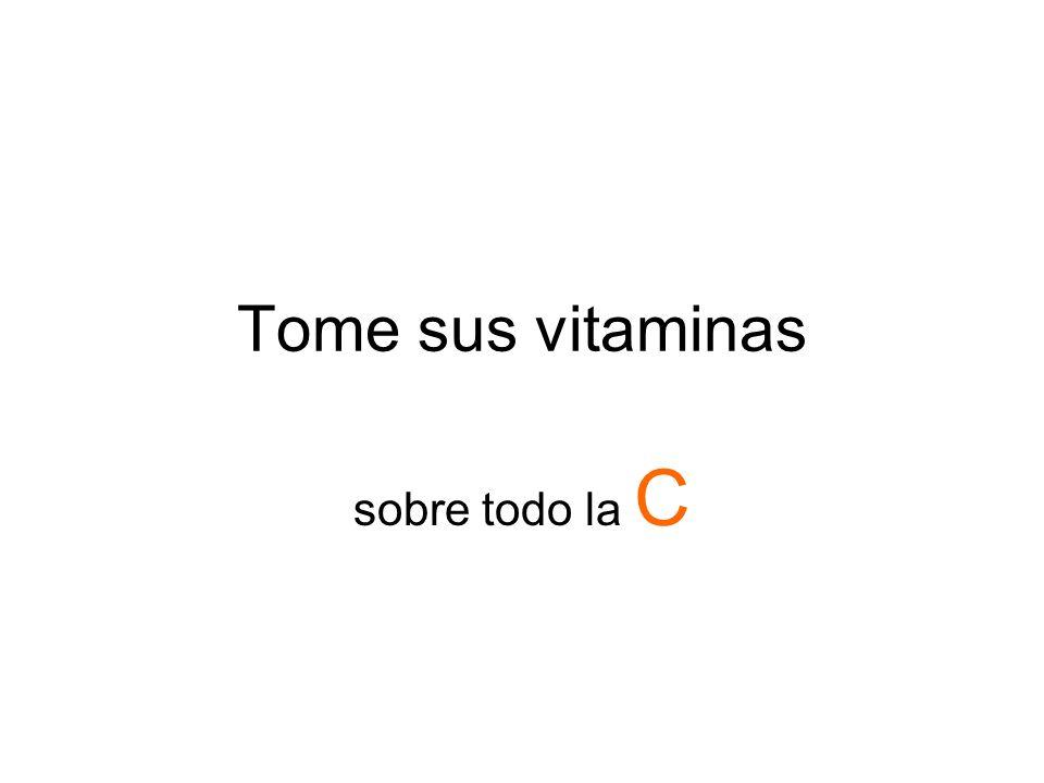 Tome sus vitaminas sobre todo la C